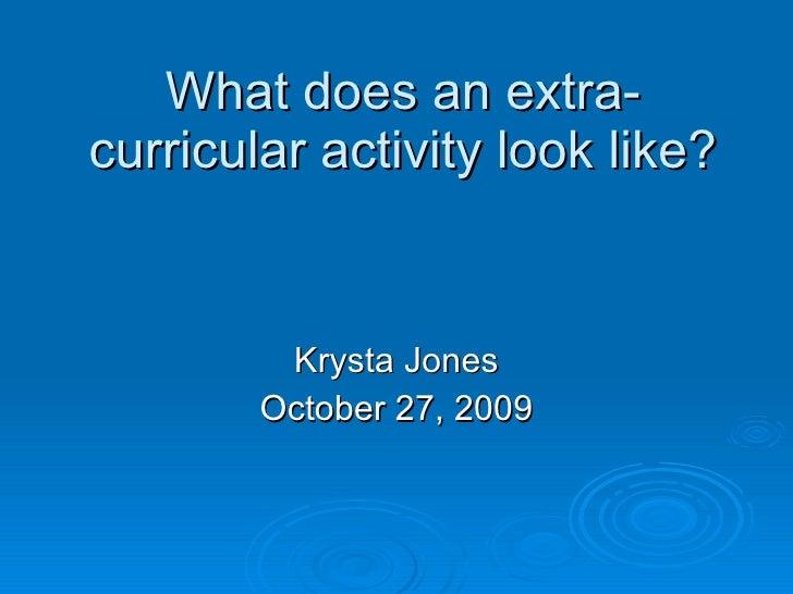 What does an extra-curricular activity look like? Krysta Jones October 27, 2009