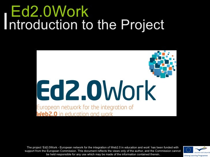 Ed2.0WorkIntroduction to the Project    The project 'Ed2.0Work - European network for the integration of Web2.0 in educati...