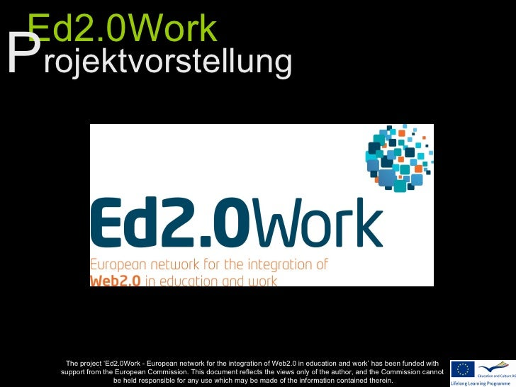 Ed2.0WorkProjektvorstellung    The project 'Ed2.0Work - European network for the integration of Web2.0 in education and wo...