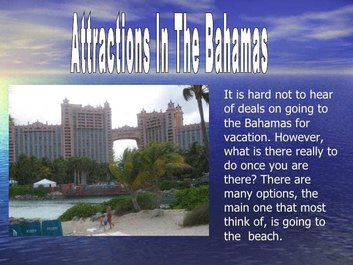 Attractions In The Bahamas It is hard not to hear of deals on going to the Bahamas for vacation. However, what is there re...