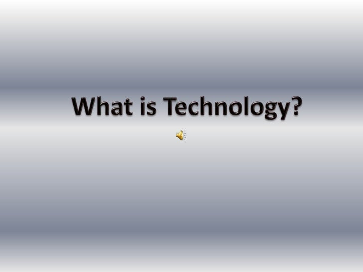 What is Technology?<br />