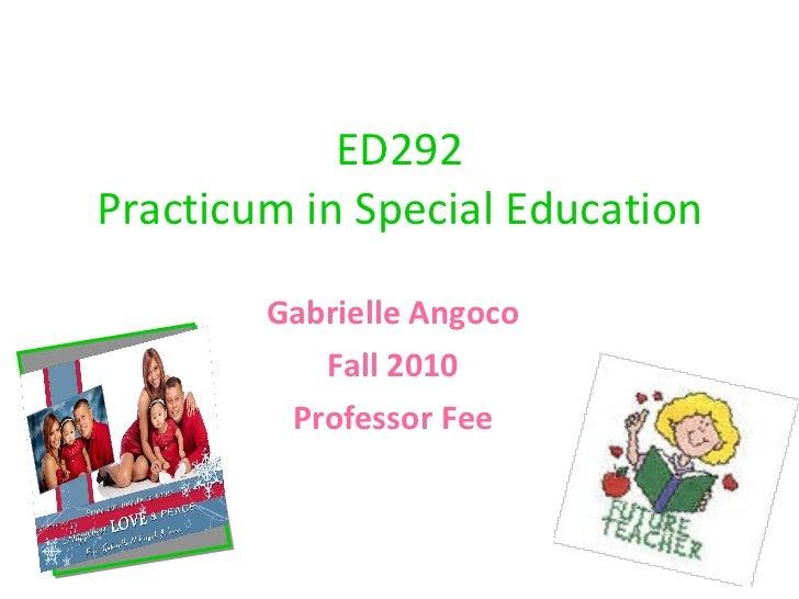 ED292 Practicum in Special Education Gabrielle Angoco Fall 2010 Professor Fee