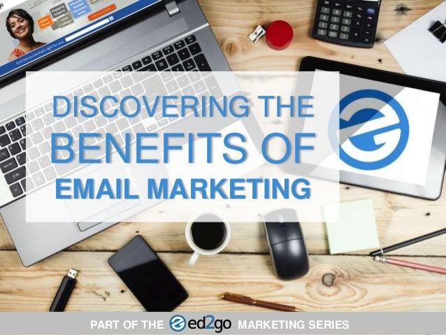DISCOVERING THE BENEFITS OF EMAIL MARKETING PART OF THE MARKETING SERIES