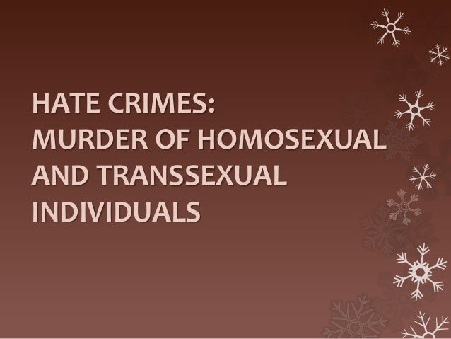 HATE CRIMES: MURDER OF HOMOSEXUAL AND TRANSSEXUAL INDIVIDUALS
