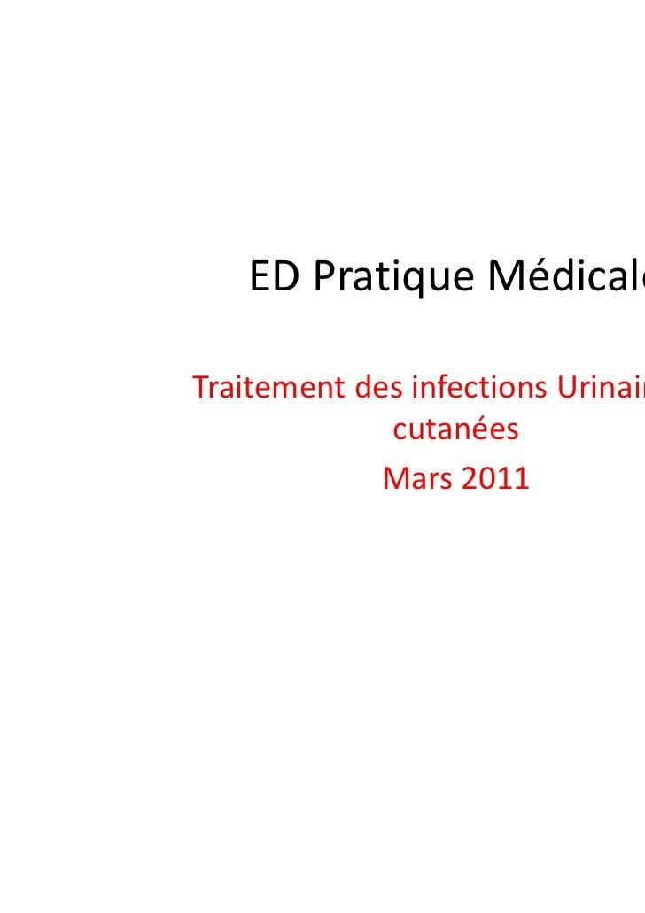 ED Pratique MédicaleTraitement des infections Urinaires et             cutanées             Mars 2011