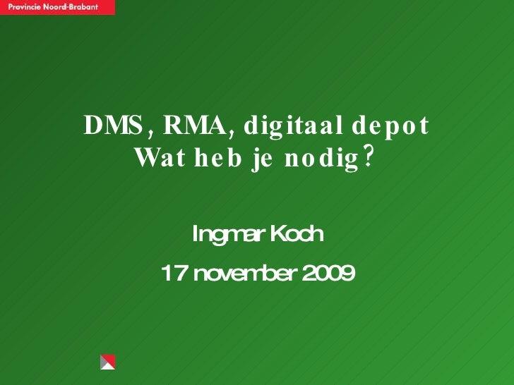 DMS, RMA, digitaal depot Wat heb je nodig? Ingmar Koch 17 november 2009