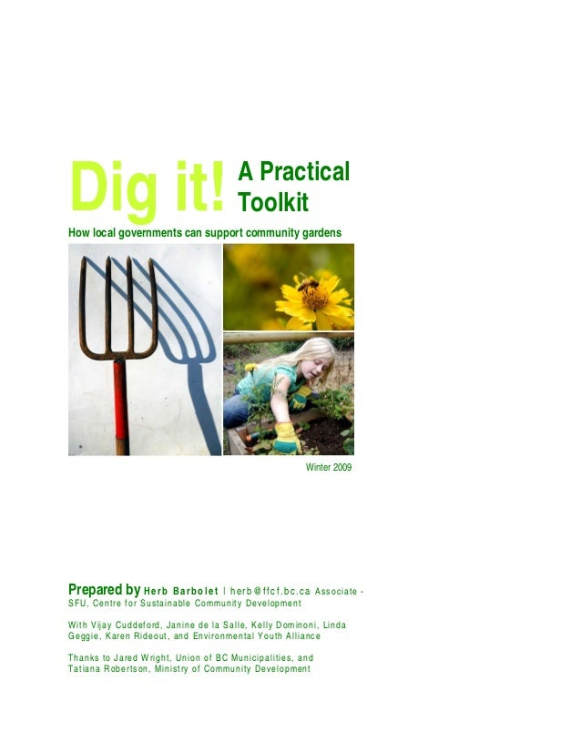 A Practical ToolkitDig it!How local governments can support community gardens Prepared by Herb Barbolet | herb@ffcf.bc.ca ...