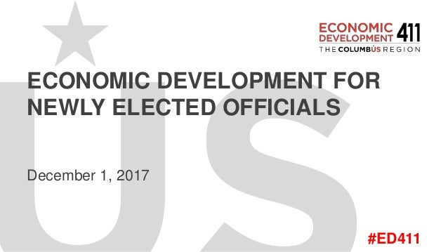 #ED411 ECONOMIC DEVELOPMENT FOR NEWLY ELECTED OFFICIALS December 1, 2017