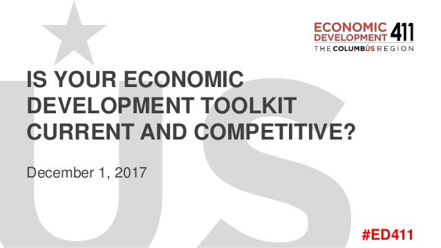 #ED411 IS YOUR ECONOMIC DEVELOPMENT TOOLKIT CURRENT AND COMPETITIVE? December 1, 2017