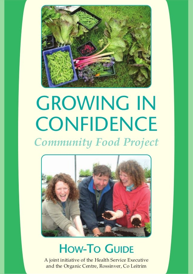 GROWING IN CONFIDENCE Community Food Project HOW-TO GUIDE A joint initiative of the Health Service Executive and the Organ...