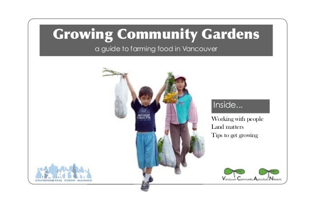 Inside... Growing Community Gardens a guide to farming food in Vancouver Working with people Land matters Tips to get grow...