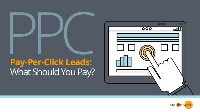 Pay-Per-Click Leads: WhatShouldYouPay? PPC