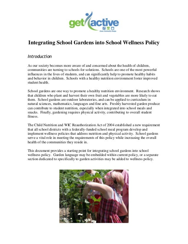 Integrating School Gardens into School Wellness Policy Introduction As our society becomes more aware of and concerned abo...