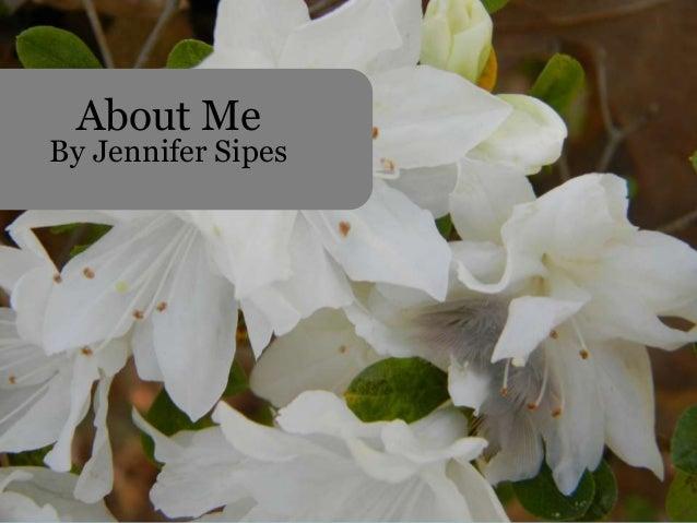 By Jennifer Sipes About Me