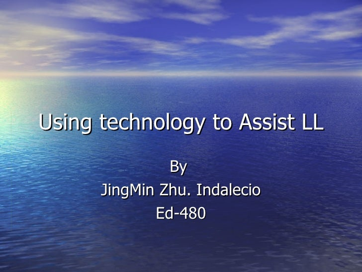 Using technology to Assist LL By  JingMin Zhu. Indalecio Ed-480
