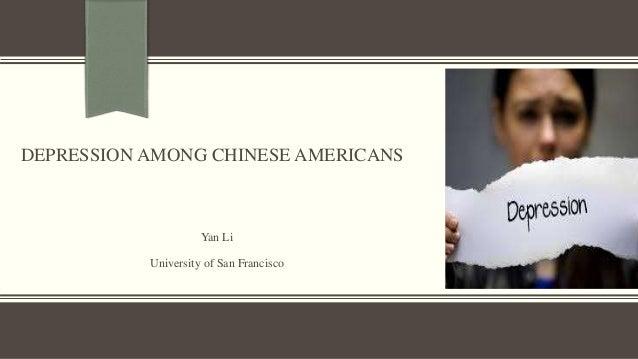 DEPRESSION AMONG CHINESE AMERICANS Yan Li University of San Francisco