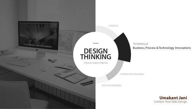 DESIGN THINKING In Business Analytics & Big Data Umakant Jani Content And Slide Design The Alchemy of Business, Process & ...