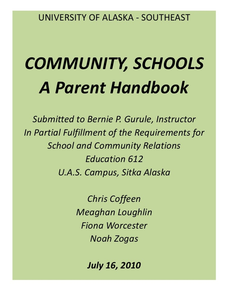 UNIVERSITY OF ALASKA - SOUTHEAST<br /> <br />COMMUNITY, SCHOOLS<br />A Parent Handbook<br /> <br />Submitted to Bernie P. ...