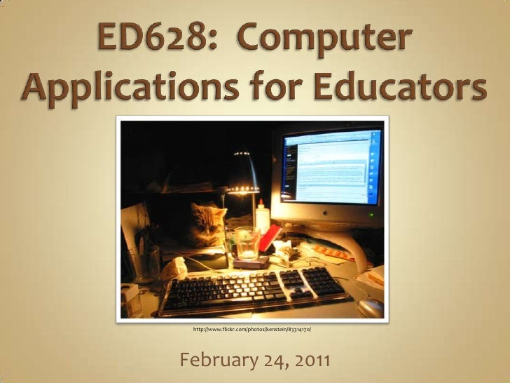 ED628:  Computer Applications for Educators<br />February 24, 2011<br />http://www.flickr.com/photos/kenstein/83314170/<br />
