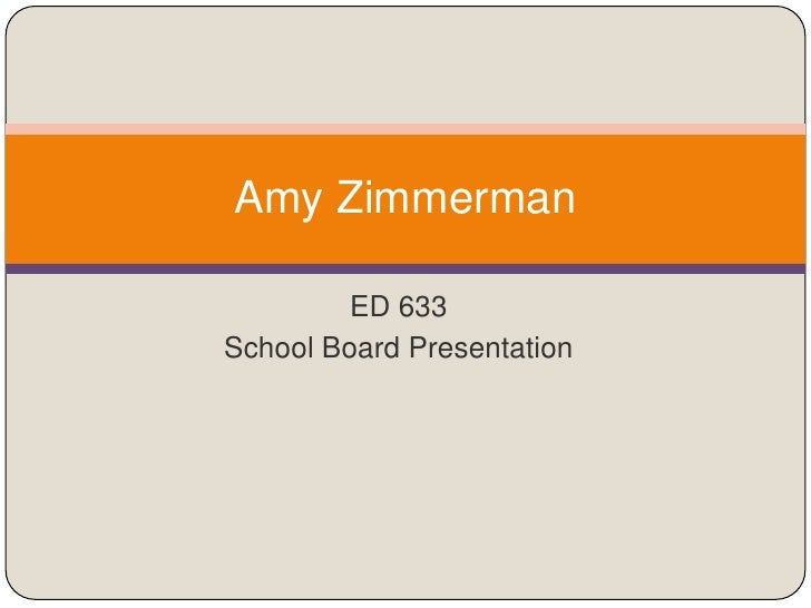 Amy Zimmerman         ED 633School Board Presentation
