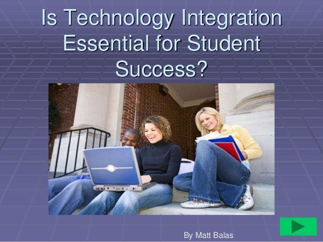 Is Technology Integration Essential for Student Success? By Matt Balas