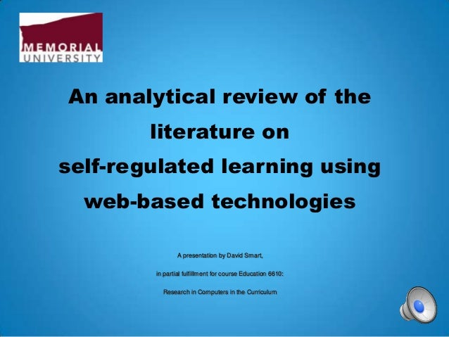 An analytical review of the        literature onself-regulated learning using  web-based technologies               A pres...