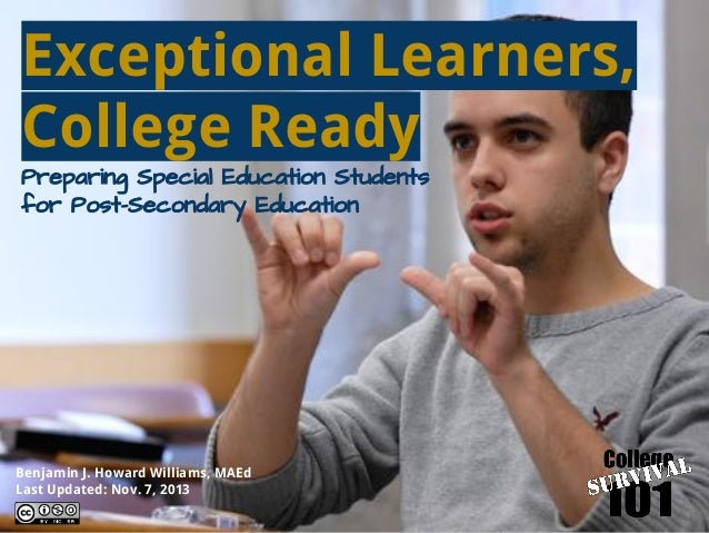 Exceptional Learners, College Ready Preparing Special Education Students for Post-Secondary Education Benjamin J. Howard W...