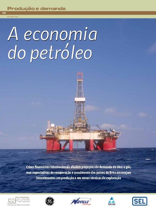 Produção e demanda  100  Por Flávia Lima  A economia  do petróleo  Suplemento óleo e gás  Crises financeiras internacionai...