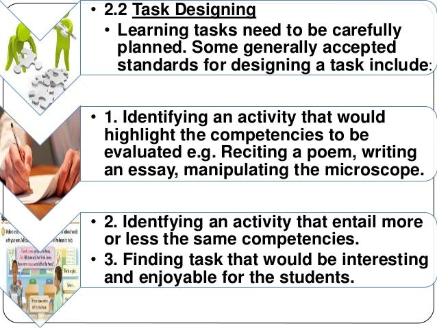 • 2.2 Task Designing  • Learning tasks need to be carefully  planned. Some generally accepted  standards for designing a t...