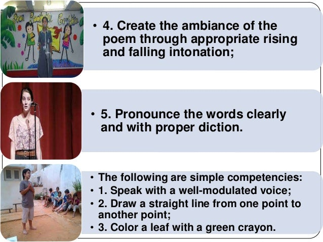 • 4. Create the ambiance of the  poem through appropriate rising  and falling intonation;  • 5. Pronounce the words clearl...