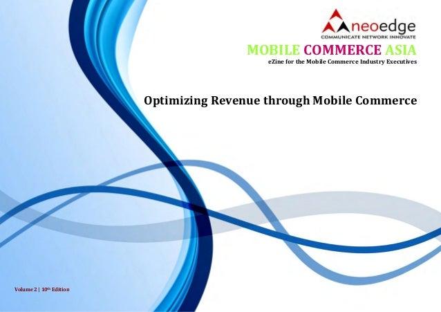 Optimizing Revenue through Mobile Commerce MOBILE COMMERCE ASIA eZine for the Mobile Commerce Industry Executives Volume 2...