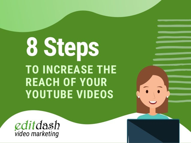 8 Steps TO INCREASE THE REACH OF YOUR YOUTUBE VIDEOS video marketing