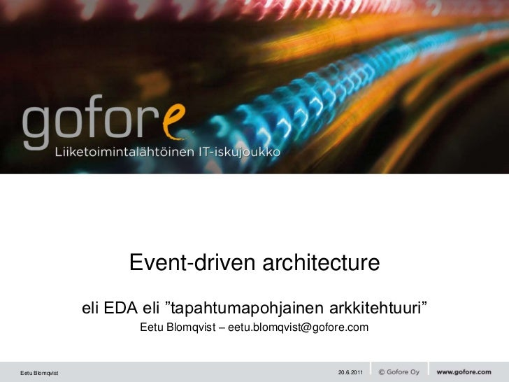 "eli EDA eli ""tapahtumapohjainen arkkitehtuuri""<br />Eetu Blomqvist – eetu.blomqvist@gofore.com<br />Event-driven architect..."