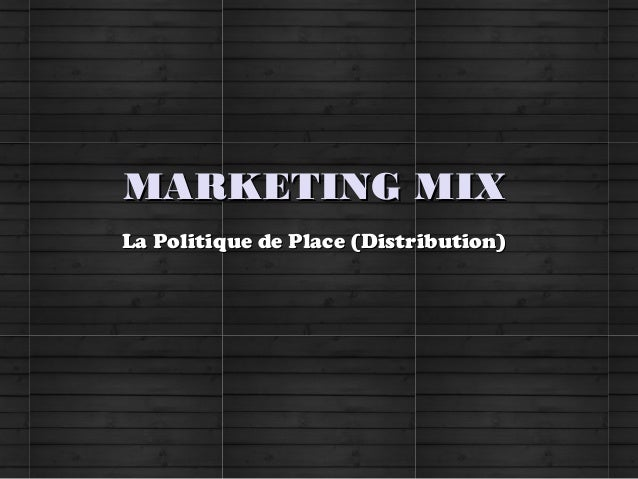 MARKETING MIXMARKETING MIXLa Politique de Place (Distribution)La Politique de Place (Distribution)
