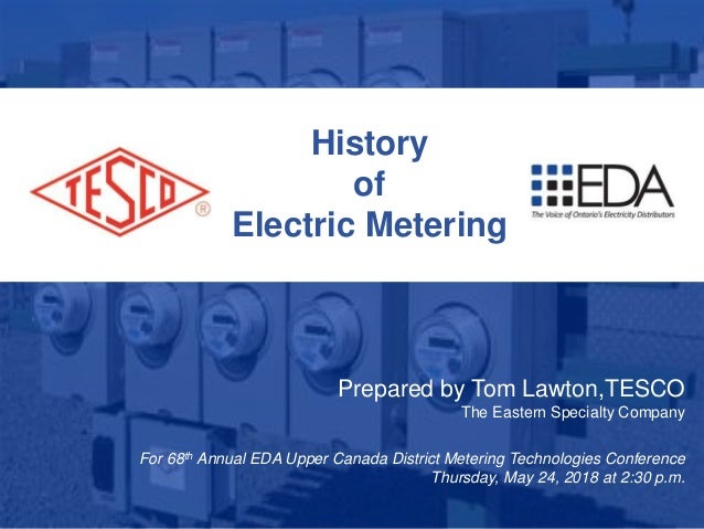 1 10/02/2012 Slide 1 History of Electric Metering Prepared by Tom Lawton,TESCO The Eastern Specialty Company For 68th Annu...