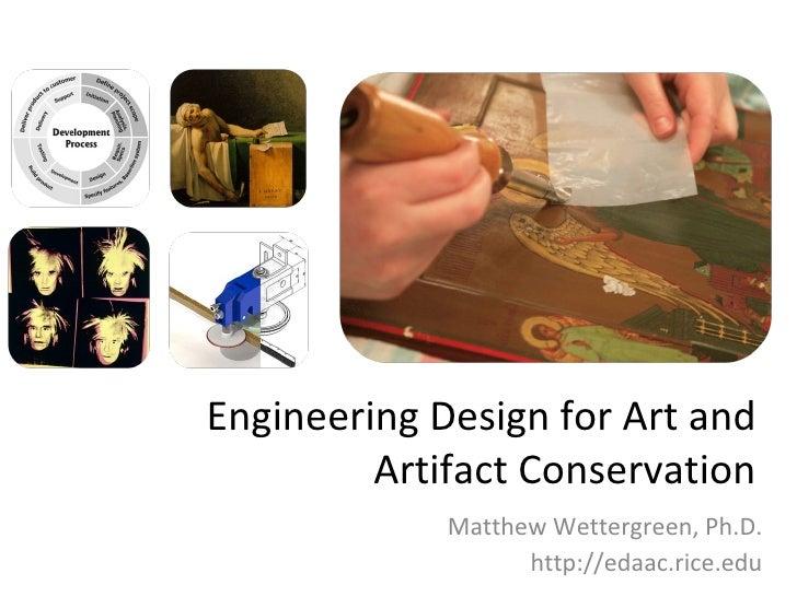 Engineering Design for Art and Artifact Conservation Matthew Wettergreen, Ph.D. http://edaac.rice.edu