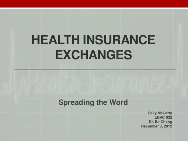 HEALTH INSURANCE   EXCHANGES   Spreading the Word                           Sally McCarty                                E...