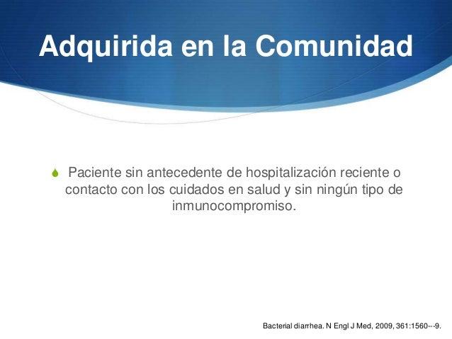 Adquirida en la ComunidadS Paciente sin antecedente de hospitalización reciente o  contacto con los cuidados en salud y si...