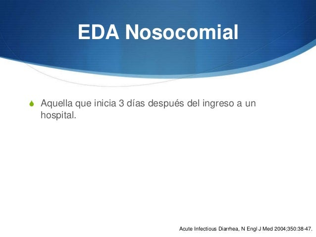 EDA NosocomialS Aquella que inicia 3 días después del ingreso a un  hospital.                                  Acute Infec...