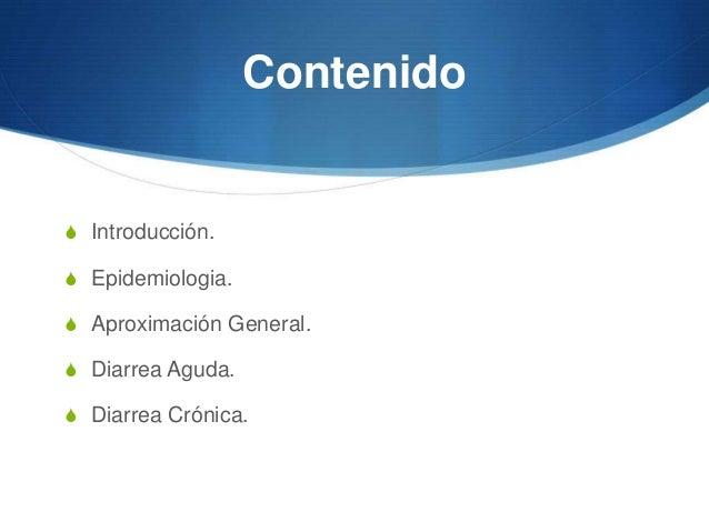 ContenidoS Introducción.S Epidemiologia.S Aproximación General.S Diarrea Aguda.S Diarrea Crónica.