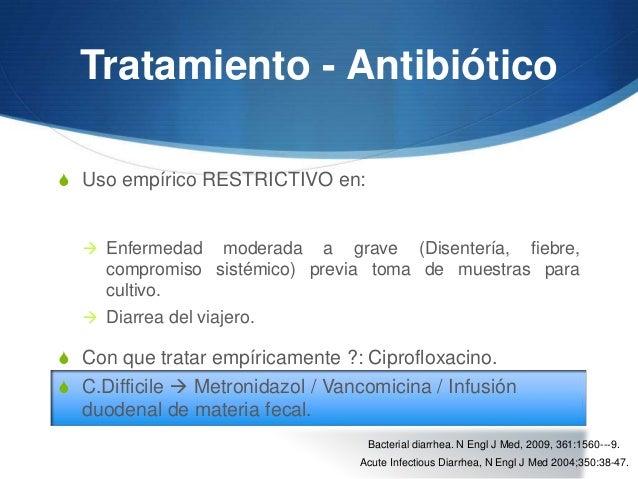 Tratamiento - AntibióticoS Uso empírico RESTRICTIVO en:   Enfermedad      moderada a grave (Disentería, fiebre,    compro...