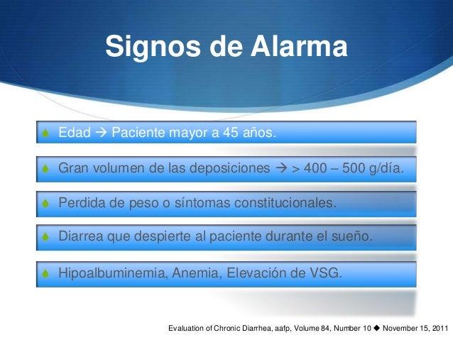 Signos de AlarmaS Edad  Paciente mayor a 45 años.S Gran volumen de las deposiciones  > 400 – 500 g/día.S Perdida de peso...