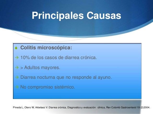 Principales Causas S Síndrome de intestino irritable:   Enfermedad inflamatoria intestinal:   Colitis microscópica:       ...