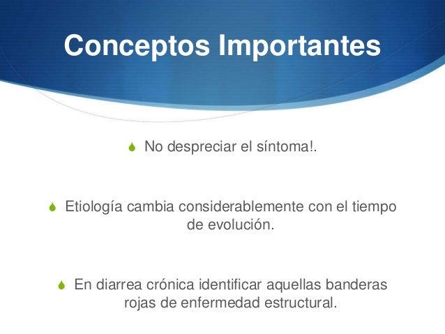 Conceptos Importantes           S No despreciar el síntoma!.S Etiología cambia considerablemente con el tiempo            ...