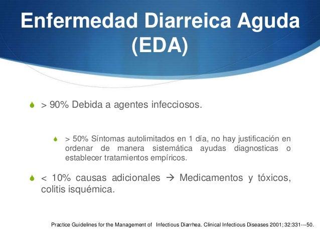 Enfermedad Diarreica Aguda         (EDA)S > 90% Debida a agentes infecciosos.     S    > 50% Síntomas autolimitados en 1 d...