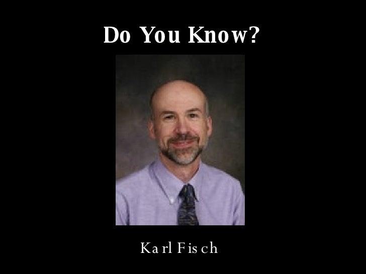 Do You Know? Karl Fisch