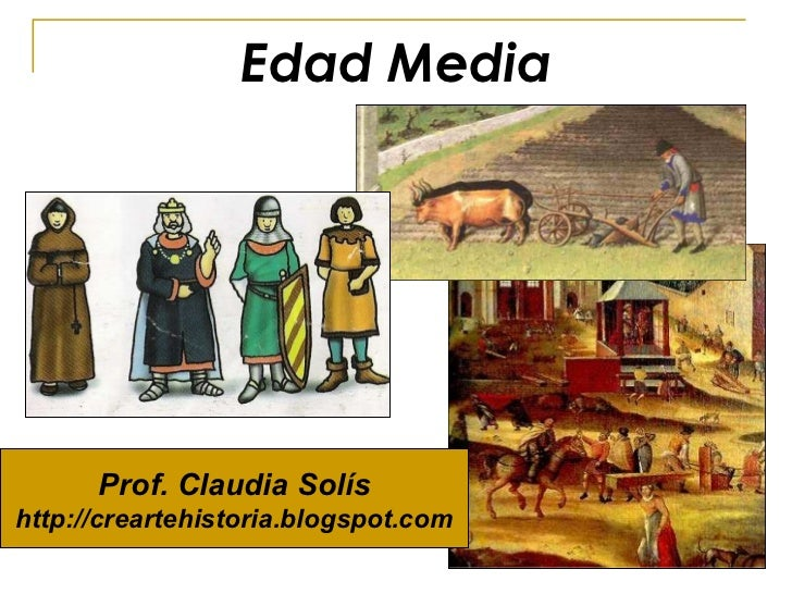 Edad Media Prof. Claudia   Solís http://creartehistoria.blogspot.com