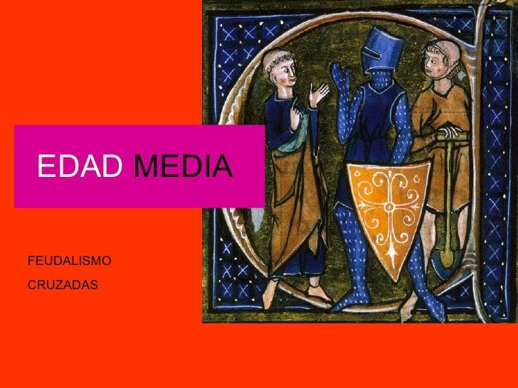 EDAD  MEDIA  FEUDALISMO CRUZADAS