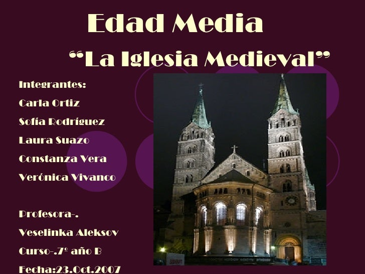 """Edad Media """" La Iglesia Medieval"""" Integrantes: Carla Ortiz Sofía Rodríguez Laura Suazo Constanza Vera Verónica Vivanco Pro..."""