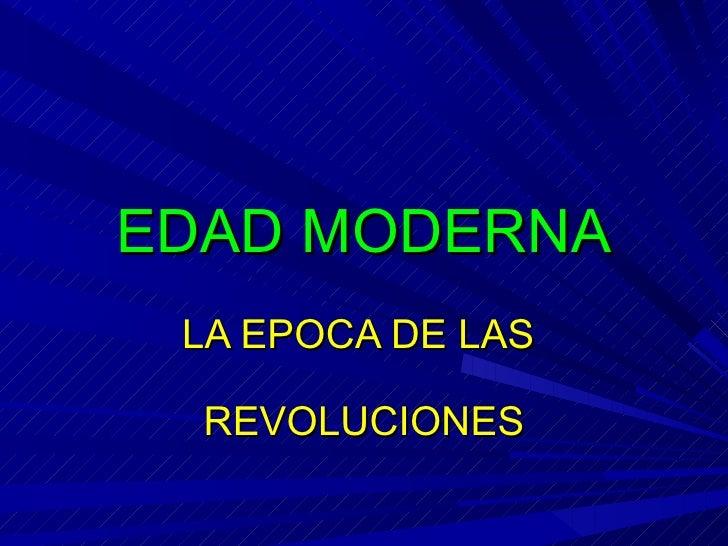 EDAD MODERNA LA EPOCA DE LAS  REVOLUCIONES